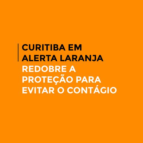Curitiba está em Alerta Laranja: Redobre a proteção para evitar o contágio